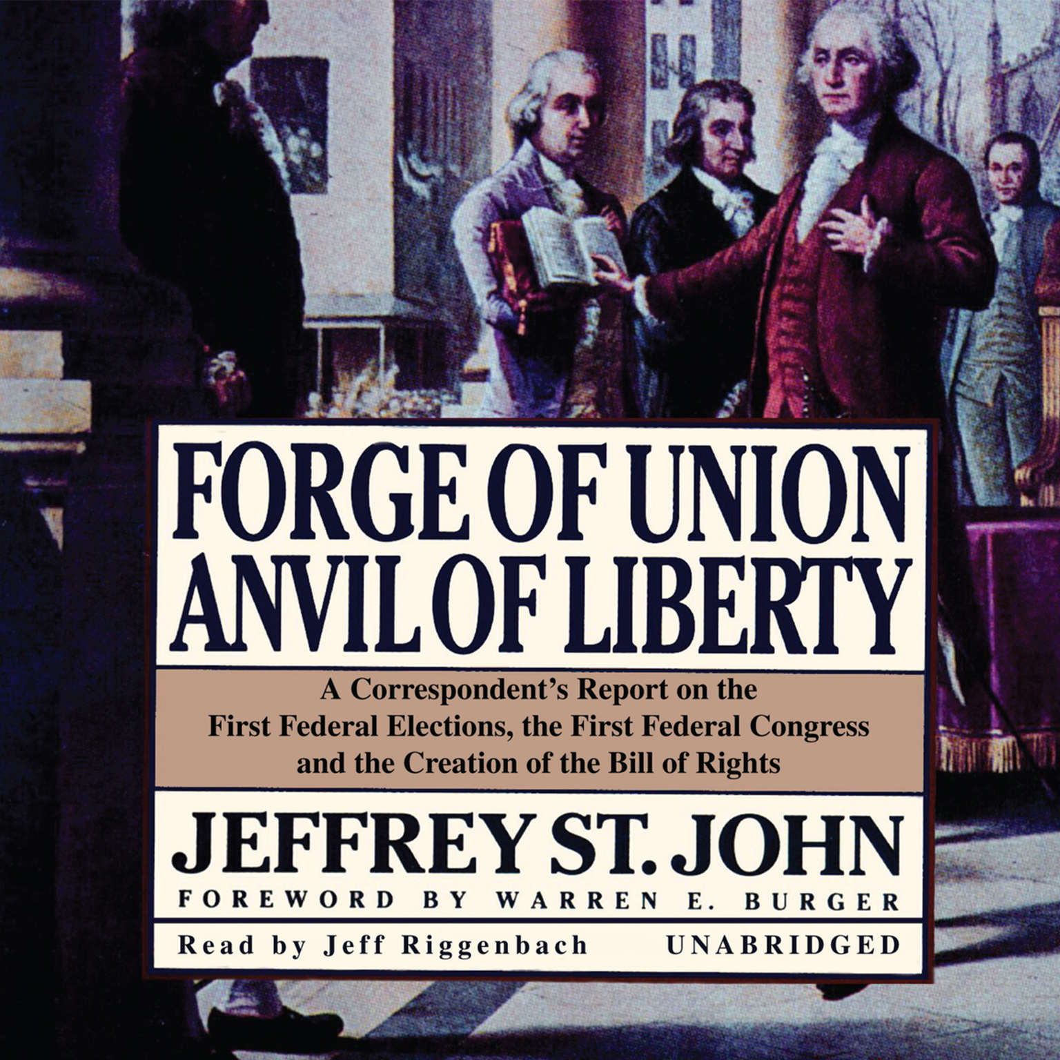 Printable Forge of Union, Anvil of Liberty: A Correspondent's Report on the First Federal Elections, the First Federal Congress, and the Bill of Rights Audiobook Cover Art