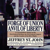 Forge of Union, Anvil of Liberty: A Correspondent's Report on the First Federal Elections, the First Federal Congress, and the Bill of Rights Audiobook, by Jeffrey St. John