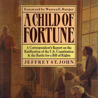 A Child of Fortune: A Correspondent's Report on the Ratification of the U.S. Constitution and Battle for a Bill of Rights Audiobook, by Jeffrey St. John