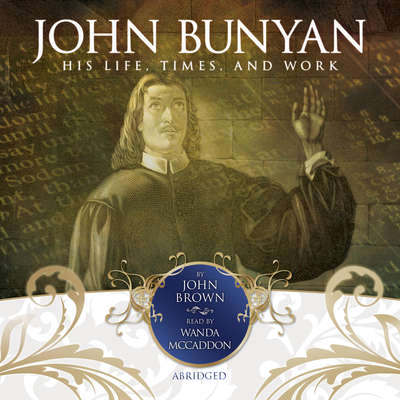 John Bunyan: His Life, Times, and Work Audiobook, by John Brown