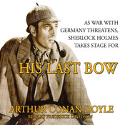 His Last Bow: Some Reminiscences of Sherlock Holmes Audiobook, by Sir Arthur Conan Doyle