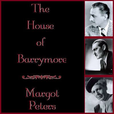 The House of Barrymore Audiobook, by Margot Peters
