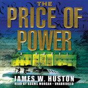The Price of Power: A Novel, by James W. Huston