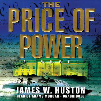 The Price of Power: A Novel Audiobook, by James W. Huston