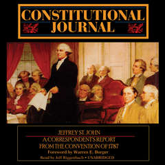 Constitutional Journal: A Correspondent's Report from the Convention of 1787 Audiobook, by Jeffrey St. John
