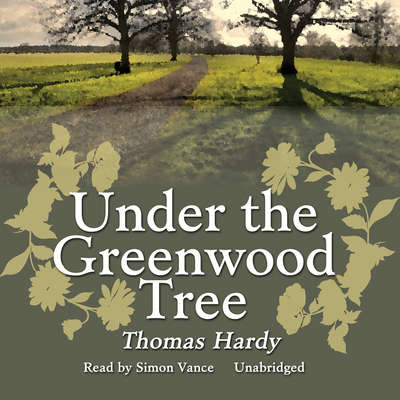 Under the Greenwood Tree Audiobook, by Thomas Hardy