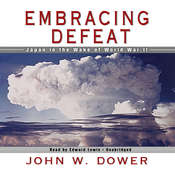 Embracing Defeat: Japan in the Wake of World War II Audiobook, by John W. Dower