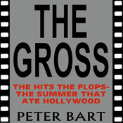 The Gross: The Hits, the Flops: The Summer that Ate Hollywood, by Peter Bart