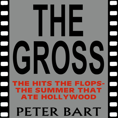 The Gross: The Hits, the Flops: The Summer that Ate Hollywood Audiobook, by Peter Bart