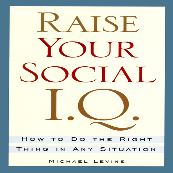Printable Raise Your Social I.Q.: How To Do the Right Thing in Any Situation Audiobook Cover Art