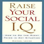 Raise Your Social I.Q.: How To Do the Right Thing in Any Situation Audiobook, by Michael Levine