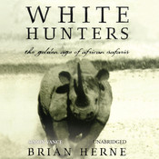 White Hunters: The Golden Age of African Safaris, by Brian Herne