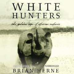 White Hunters: The Golden Age of African Safaris Audiobook, by Brian Herne