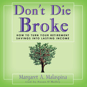 Don't Die Broke: How to Turn Your Retirement Savings into Lasting Income Audiobook, by Margaret A. Malaspina
