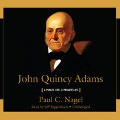 John Quincy Adams: A Public Life, a Private Life, by Paul C. Nagel
