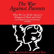 The War against Parents: What We Can Do for America's Beleaguered Moms and Dads, by Cornel West, Sylvia Ann Hewlett