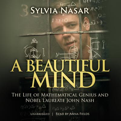 A Beautiful Mind: The Life of Mathematical Genius and Nobel Laureate John Nash Audiobook, by Sylvia Nasar