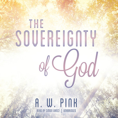 The Sovereignty of God Audiobook, by Arthur W. Pink
