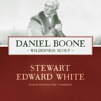 Daniel Boone: Wilderness Scout Audiobook, by Stewart Edward White