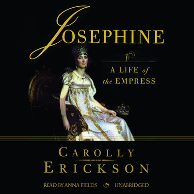 Josephine: A Life of the Empress Audiobook, by