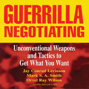 Guerrilla Negotiating: Unconventional Weapons and Tactics to Get What You Want, by Jay Conrad Levinson