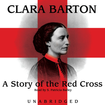 A Story of the Red Cross Audiobook, by Clara Barton