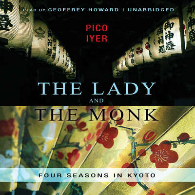 The Lady and the Monk: Four Seasons in Kyoto Audiobook, by Pico Iyer