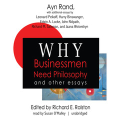 Why Businessmen Need Philosophy and Other Essays Audiobook, by Ayn Rand, Edwin A. Locke, Harry Binswanger, Jaana Woiceshyn, John Ridpath, Leonard Peikoff, Richard M. Salsman, various authors