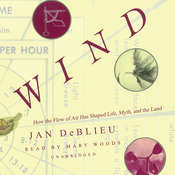 Wind: How the Flow of Air Has Shaped Life, Myth, and the Land Audiobook, by Jan DeBlieu