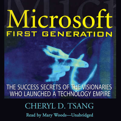 Microsoft First Generation: The Success Secrets of the Visionaries Who Launched a Technology Empire Audiobook, by Cheryl Tsang