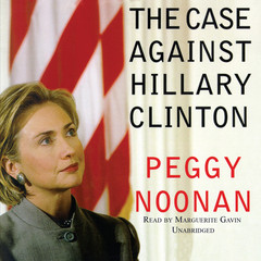 The Case against Hillary Clinton Audiobook, by Peggy Noonan