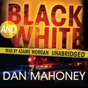 Black and White: A Detective Brian McKenna Novel, by Dan Mahoney