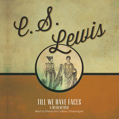 Till We Have Faces: A Myth Retold Audiobook, by C. S. Lewis