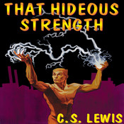 That Hideous Strength: A Modern Fairy-Tale for Grown-Ups, by C. S. Lewis