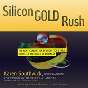 Silicon Gold Rush: The Next Generation of High-Tech Stars Rewrites the Rules of Business Audiobook, by Karen Southwick