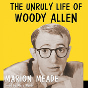 The Unruly Life of Woody Allen: A Biography, by Marion Meade