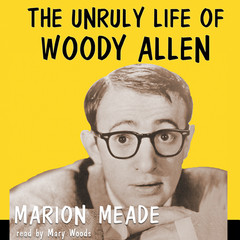 The Unruly Life of Woody Allen: A Biography Audiobook, by Marion Meade