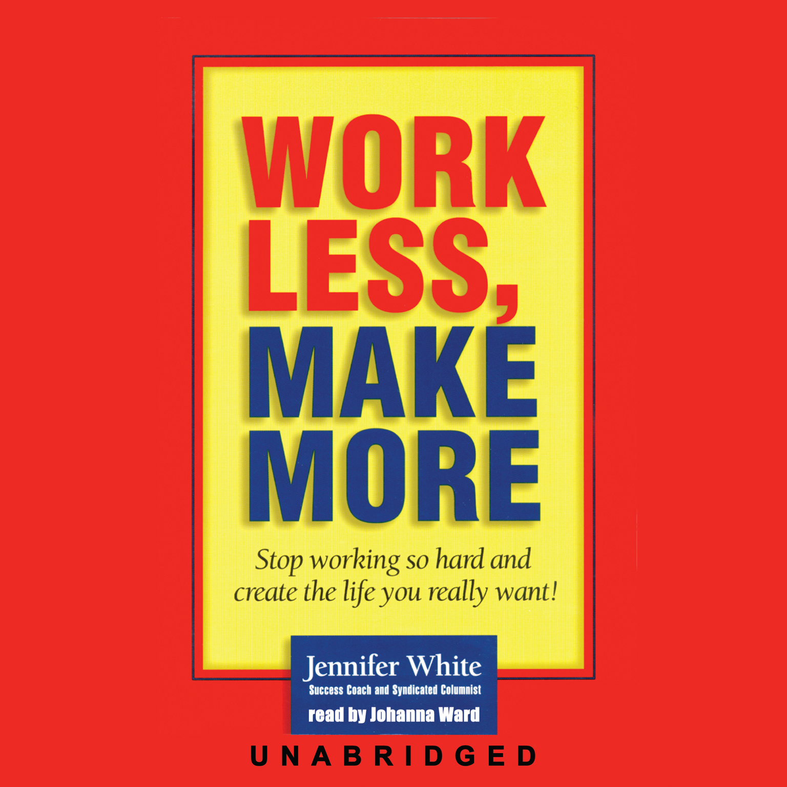 Printable Work Less, Make More: Stop Working So Hard and Create the Life You Really Want! Audiobook Cover Art