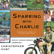 Sparring with Charlie: Motorbiking down the Ho Chi Minh Trail Audiobook, by Christopher Hunt