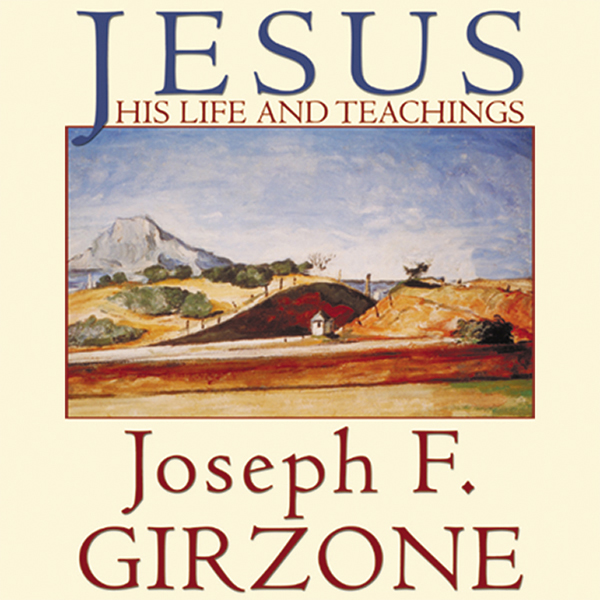 Jesus: His Life and Teachings; As Recorded by His Friends Matthew, Mark, Luke and John Audiobook, by Joseph F. Girzone