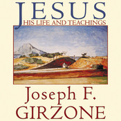Jesus: His Life and Teachings; As Recorded by His Friends Matthew, Mark, Luke and John, by Joseph F. Girzone