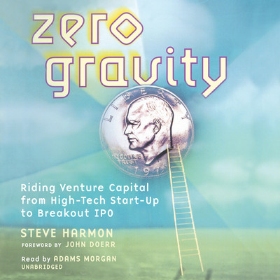 Zero Gravity: Riding Venture Capital from High-Tech Start-Up to Breakout IPO Audiobook, by Steve Harmon
