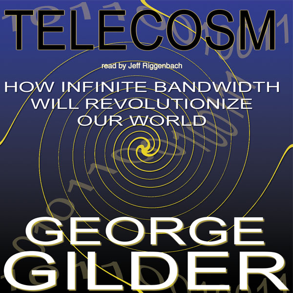 Printable Telecosm: How Infinite Bandwidth Will Revolutionize Our World Audiobook Cover Art