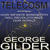 Telecosm: How Infinite Bandwidth Will Revolutionize Our World, by George Gilder