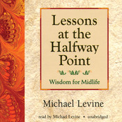 Lessons at the Halfway Point: Wisdom for Midlife, by Michael Levine