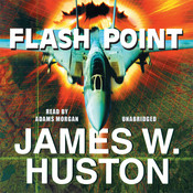 Flash Point: A Novel, by James W. Huston