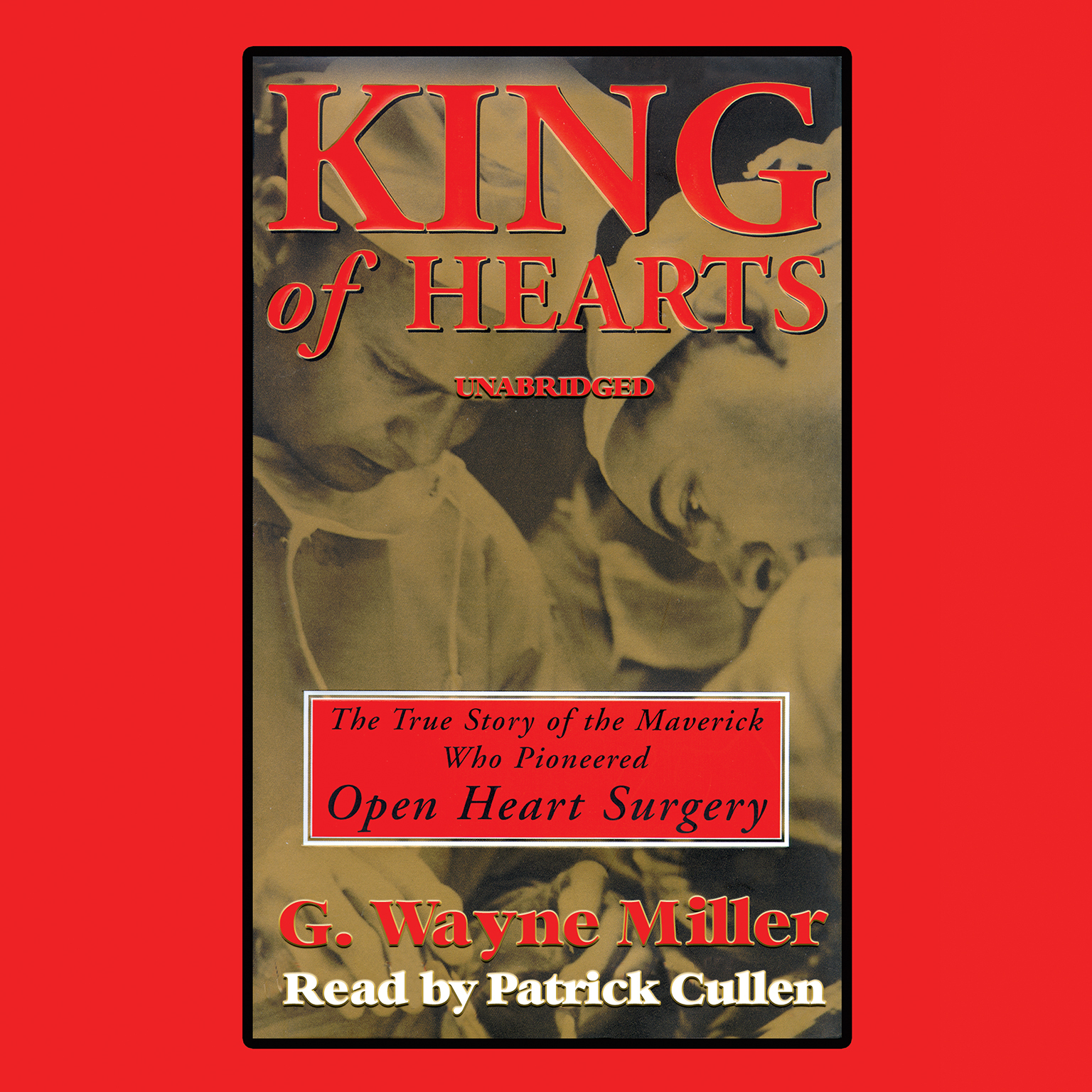 Printable King of Hearts: The True Story of the Maverick Who Pioneered Open-heart Surgery Audiobook Cover Art