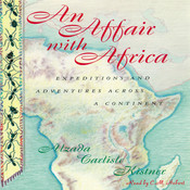 An Affair with Africa: Expeditions and Adventures across a Continent, by Alzada Carlisle Kistner