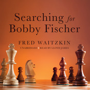 Searching for Bobby Fischer: The Father of a Prodigy Observes the World of Chess, by Fred Waitzkin