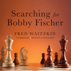 Searching for Bobby Fischer: The Father of a Prodigy Observes the World of Chess Audiobook, by Fred Waitzkin